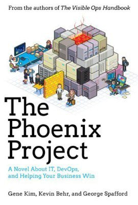 The Phoenix Project A Novel about IT, DevOps, and Helping Your Business Win by Gene Kim, George Spafford, Kevin Behr