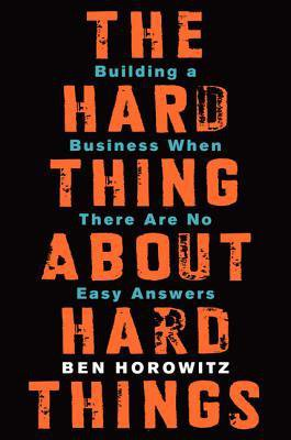 he Hard Thing About Hard Things by Ben Horowitz
